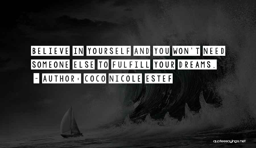Believe In Yourself And Your Dreams Quotes By Coco Nicole Estef