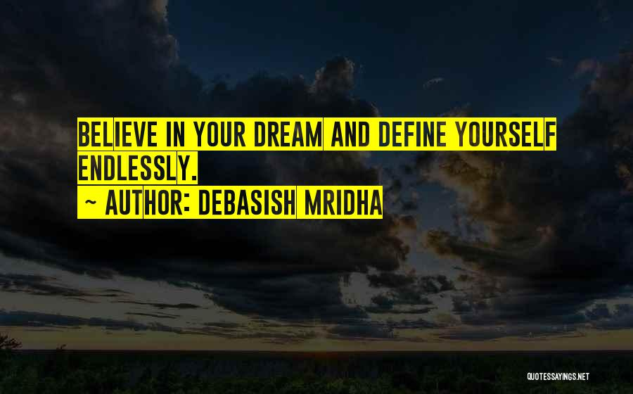 Believe In Yourself And Your Dreams Quotes By Debasish Mridha