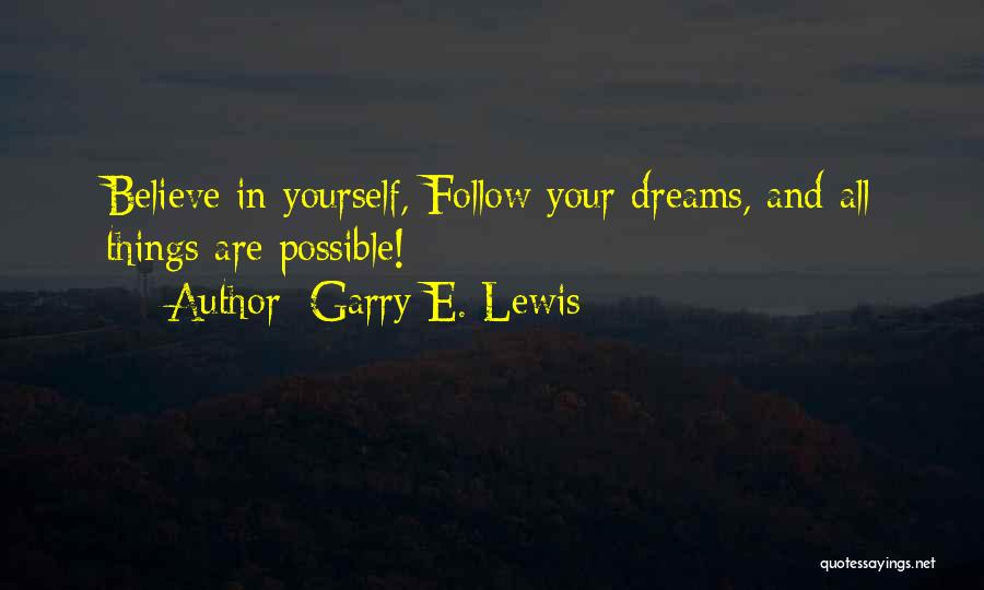 Believe In Yourself And Your Dreams Quotes By Garry E. Lewis