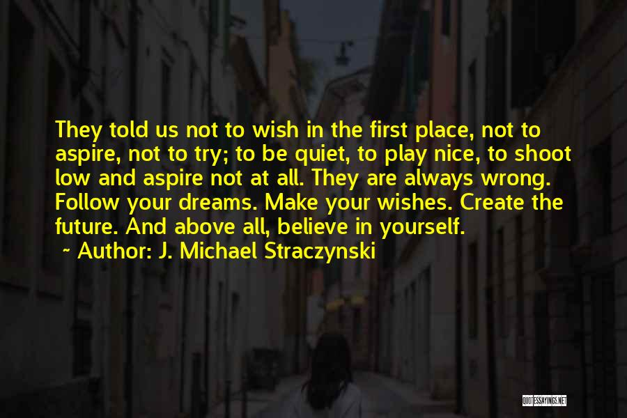 Believe In Yourself And Your Dreams Quotes By J. Michael Straczynski