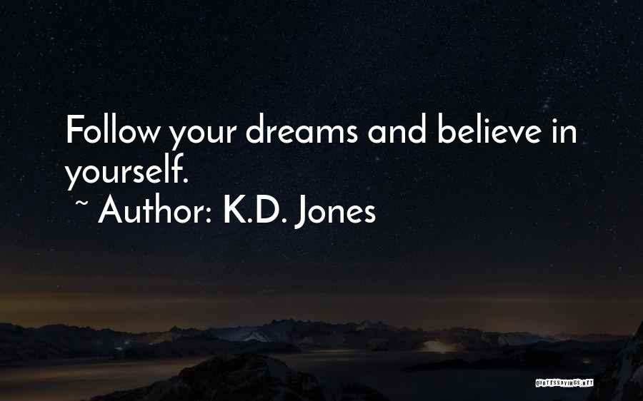 Believe In Yourself And Your Dreams Quotes By K.D. Jones