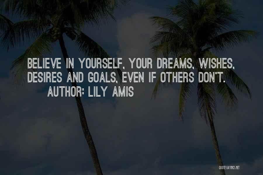 Believe In Yourself And Your Dreams Quotes By Lily Amis
