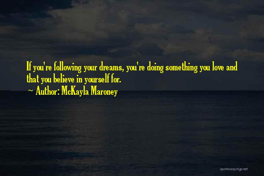 Believe In Yourself And Your Dreams Quotes By McKayla Maroney