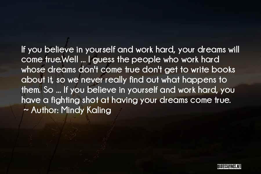 Believe In Yourself And Your Dreams Quotes By Mindy Kaling