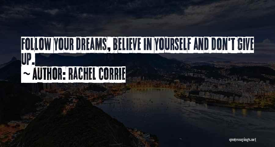 Believe In Yourself And Your Dreams Quotes By Rachel Corrie