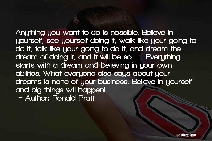 Believe In Yourself And Your Dreams Quotes By Ronald Pratt