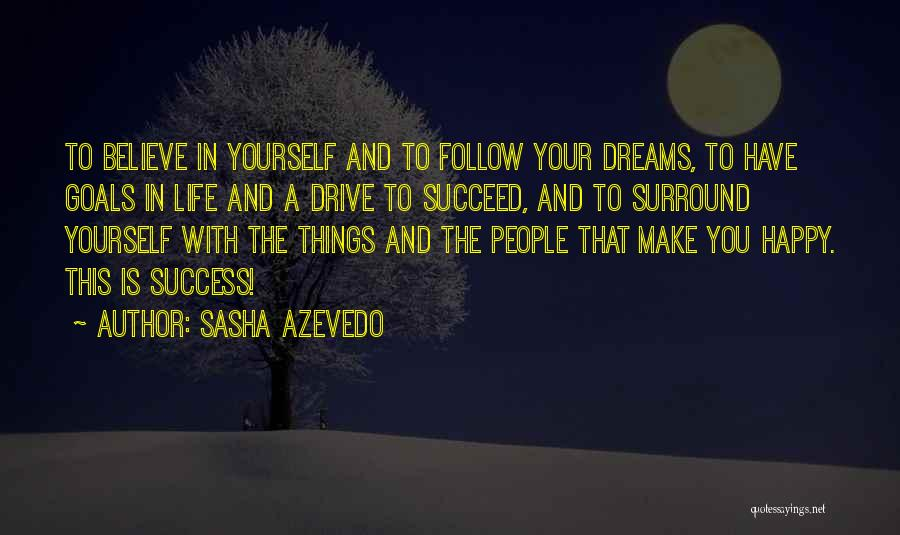 Believe In Yourself And Your Dreams Quotes By Sasha Azevedo