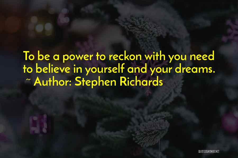 Believe In Yourself And Your Dreams Quotes By Stephen Richards