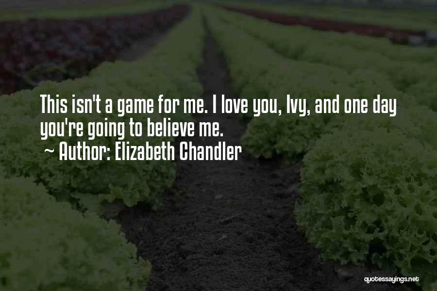 Believe Me I Love You Quotes By Elizabeth Chandler