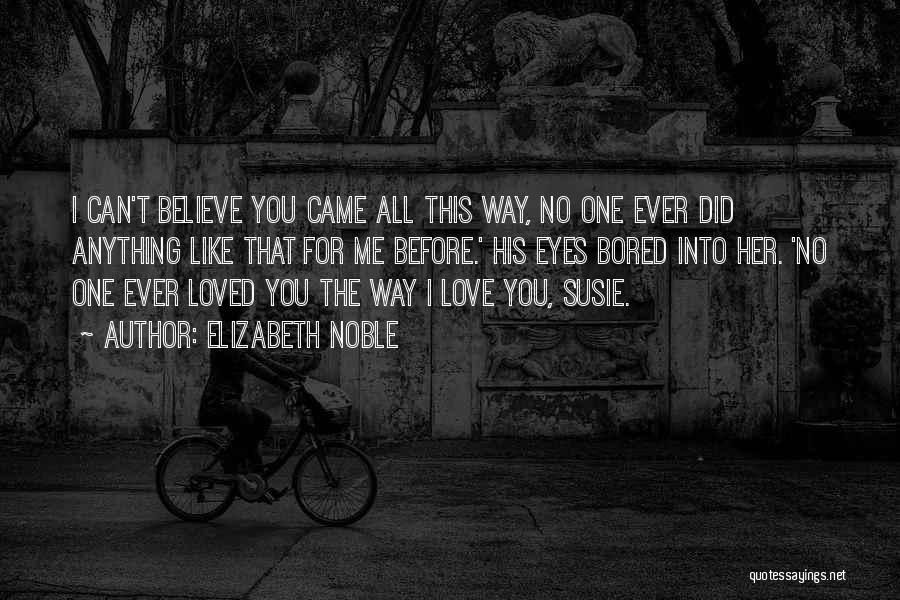 Believe Me I Love You Quotes By Elizabeth Noble