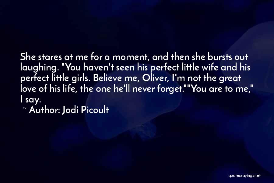 Believe Me I Love You Quotes By Jodi Picoult