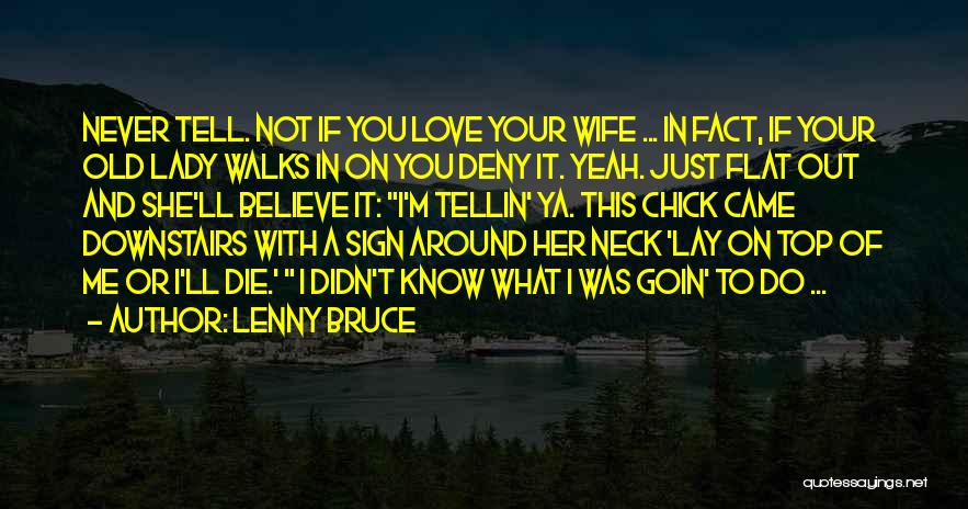 Believe Me I Love You Quotes By Lenny Bruce