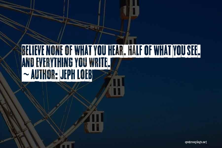 Top 78 Believe Nothing You Hear Quotes Sayings
