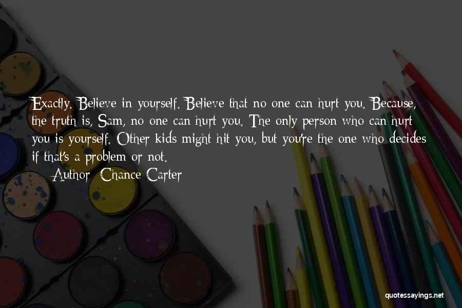 Believe The Truth Quotes By Chance Carter