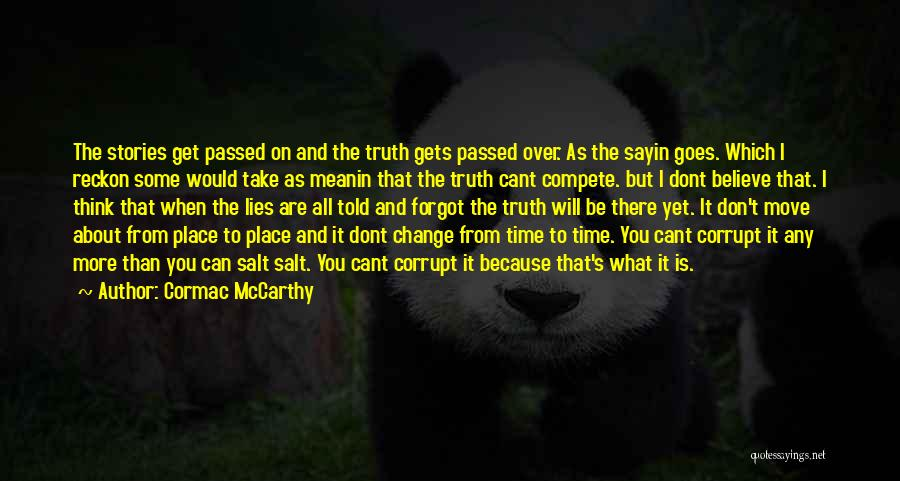Believe The Truth Quotes By Cormac McCarthy