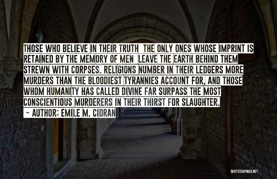 Believe The Truth Quotes By Emile M. Cioran