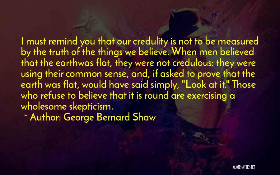 Believe The Truth Quotes By George Bernard Shaw