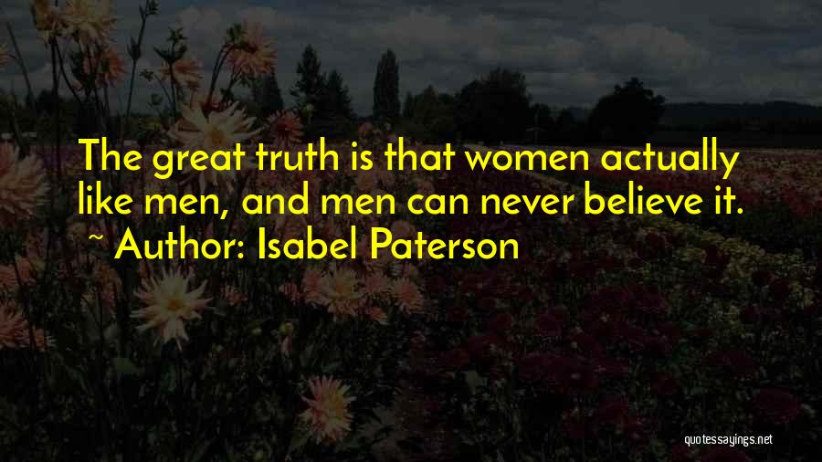Believe The Truth Quotes By Isabel Paterson