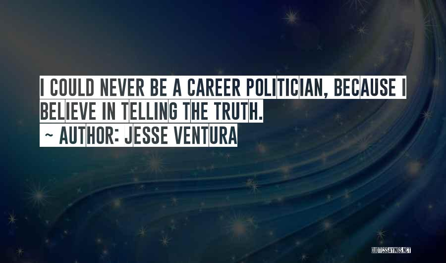 Believe The Truth Quotes By Jesse Ventura
