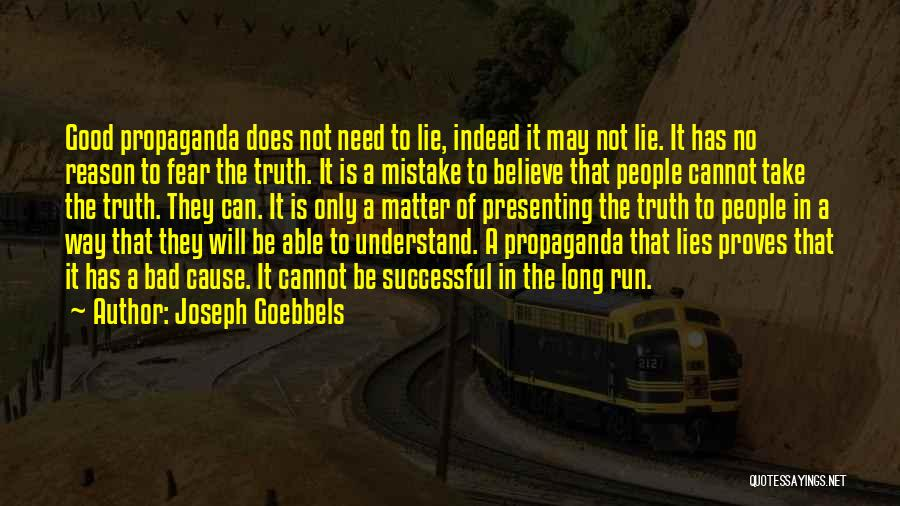 Believe The Truth Quotes By Joseph Goebbels