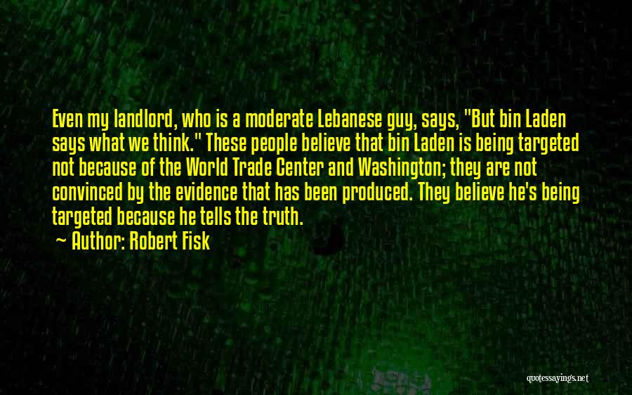 Believe The Truth Quotes By Robert Fisk