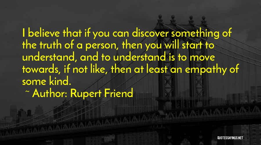Believe The Truth Quotes By Rupert Friend