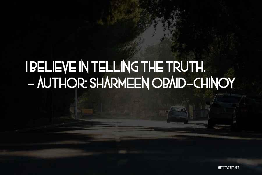 Believe The Truth Quotes By Sharmeen Obaid-Chinoy
