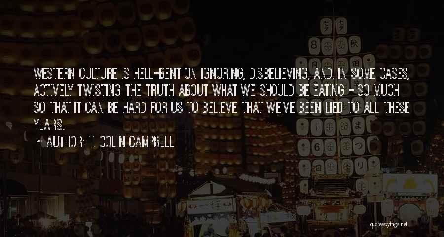 Believe The Truth Quotes By T. Colin Campbell