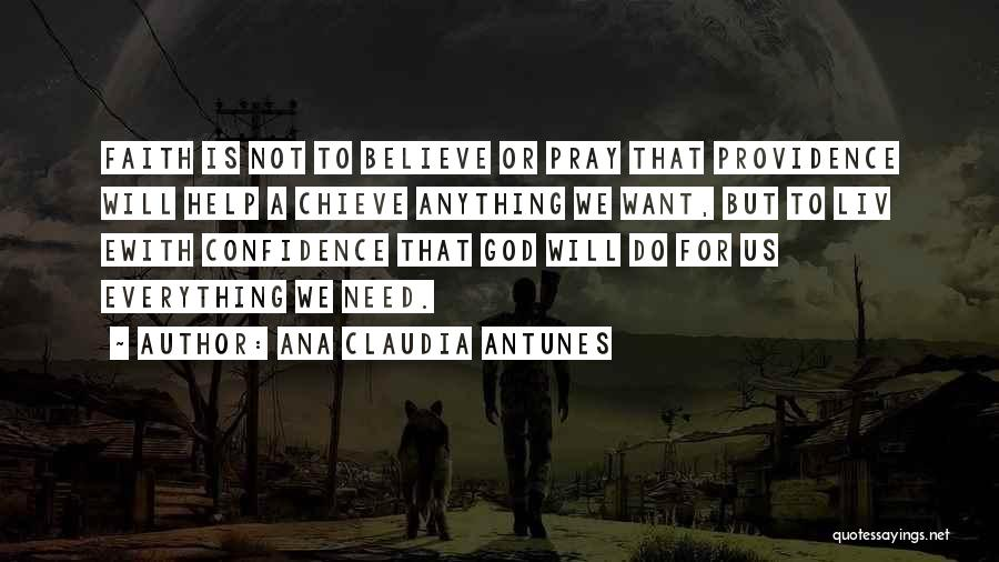 Believe To Achieve Quotes By Ana Claudia Antunes