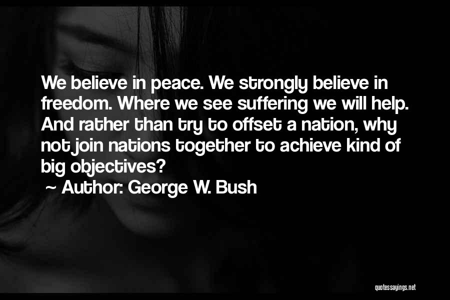 Believe To Achieve Quotes By George W. Bush