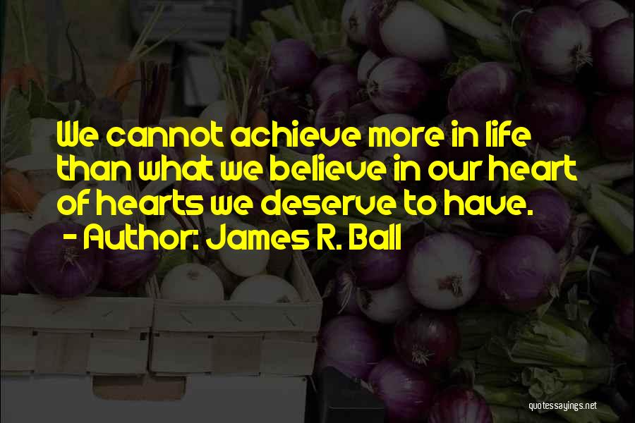 Believe To Achieve Quotes By James R. Ball