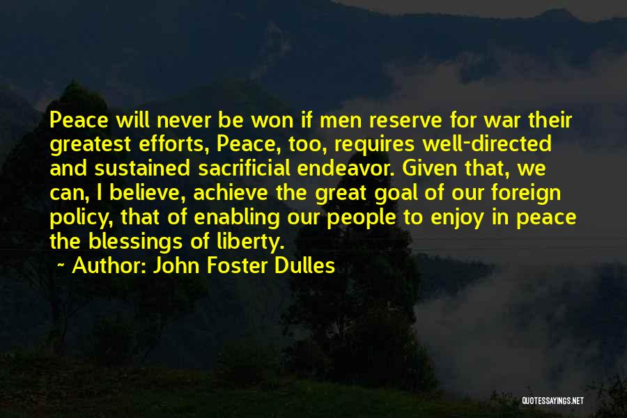Believe To Achieve Quotes By John Foster Dulles