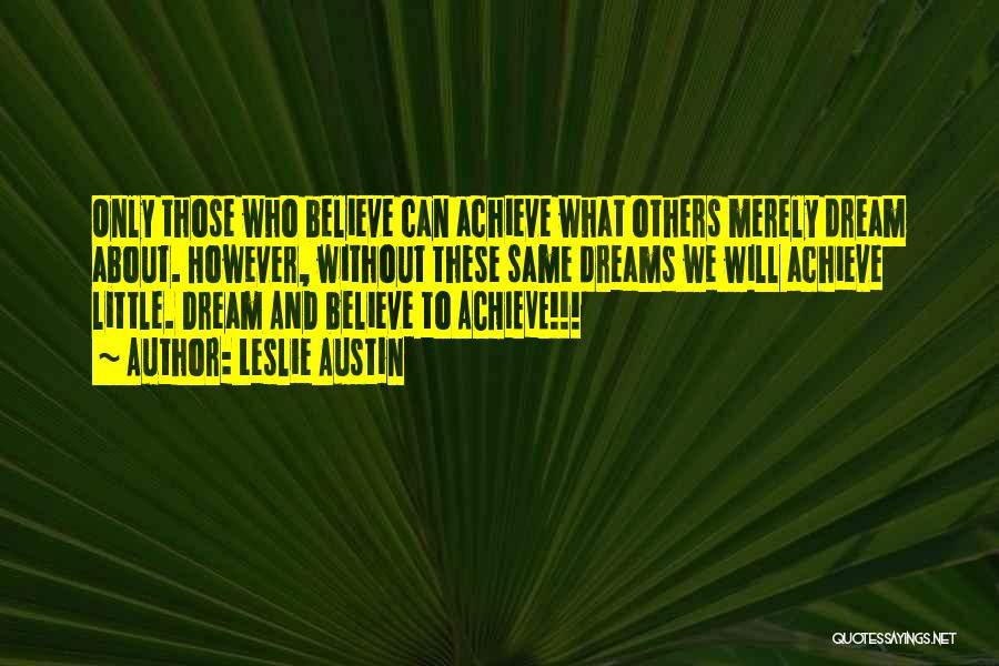 Believe To Achieve Quotes By Leslie Austin