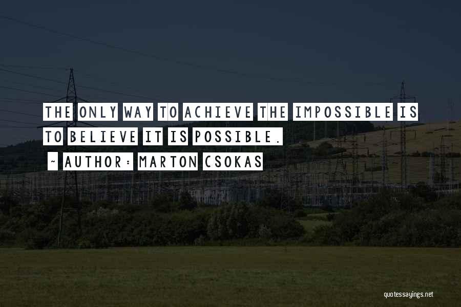 Believe To Achieve Quotes By Marton Csokas