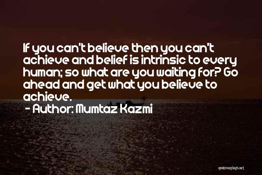 Believe To Achieve Quotes By Mumtaz Kazmi