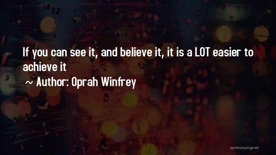 Believe To Achieve Quotes By Oprah Winfrey