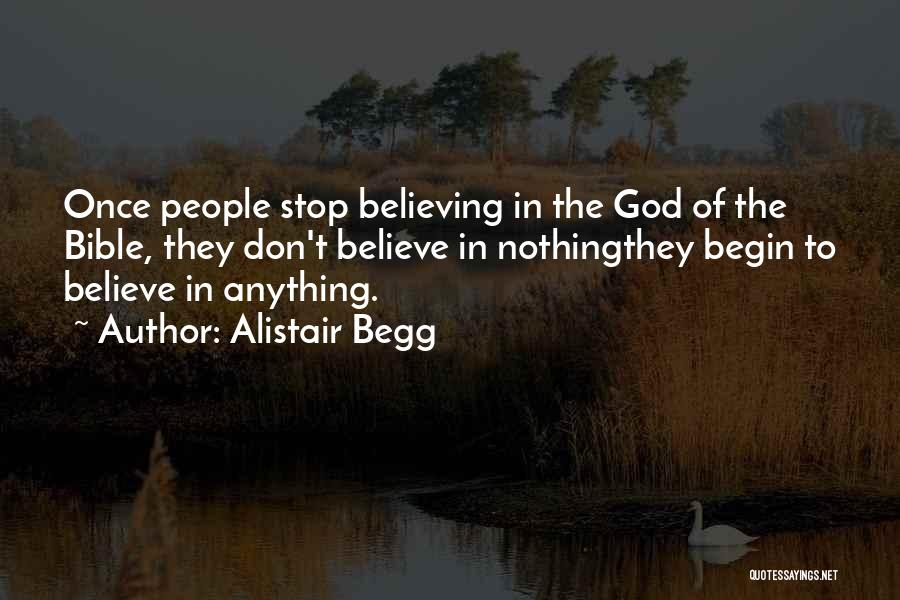 Believe To God Quotes By Alistair Begg