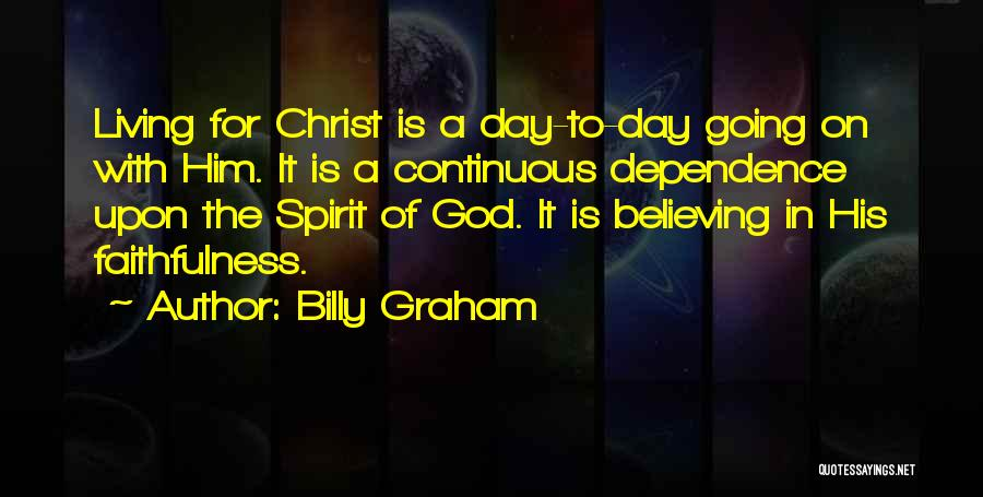 Believe To God Quotes By Billy Graham