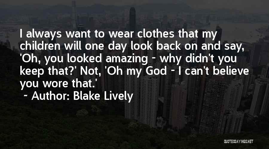 Believe To God Quotes By Blake Lively