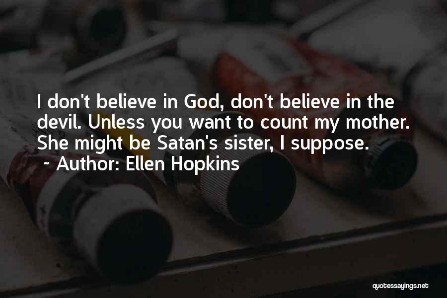 Believe To God Quotes By Ellen Hopkins