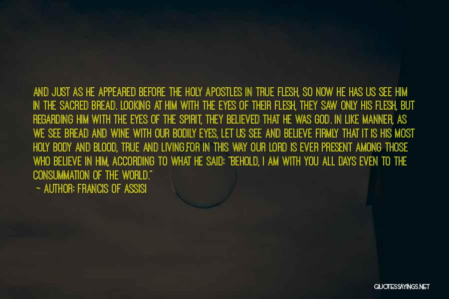 Believe To God Quotes By Francis Of Assisi