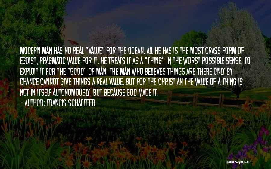 Believe To God Quotes By Francis Schaeffer