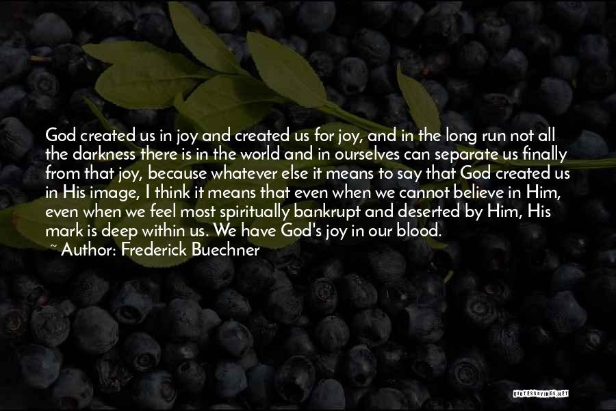 Believe To God Quotes By Frederick Buechner