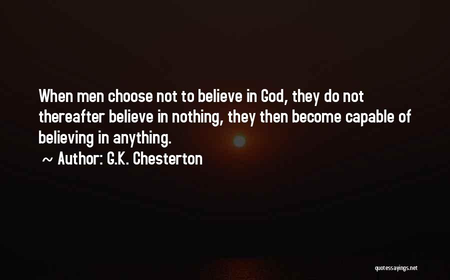 Believe To God Quotes By G.K. Chesterton