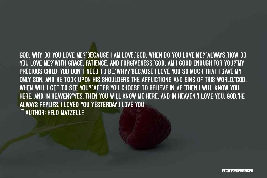 Believe To God Quotes By Helo Matzelle