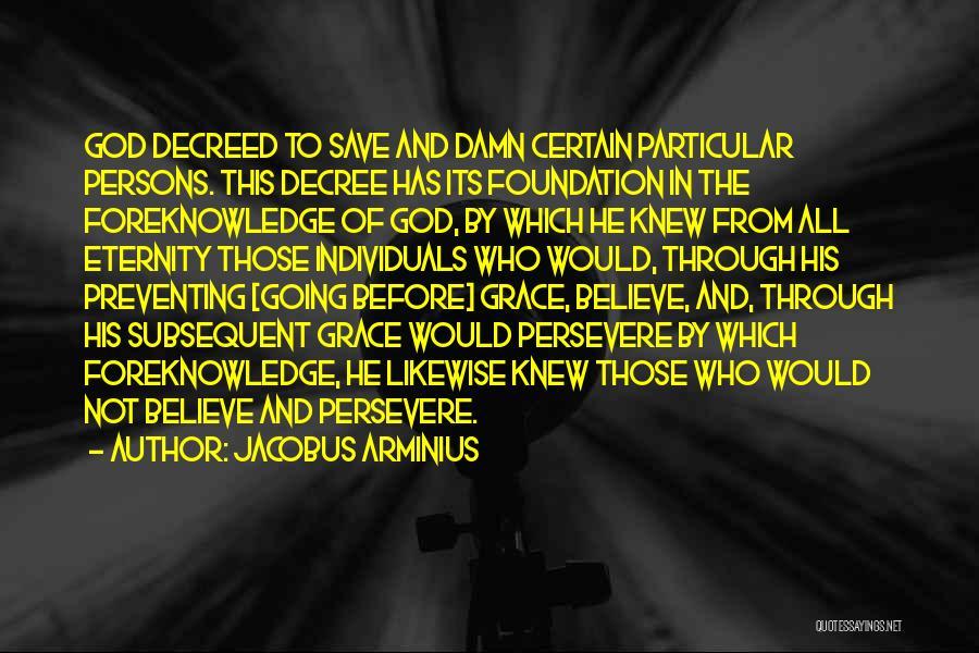 Believe To God Quotes By Jacobus Arminius