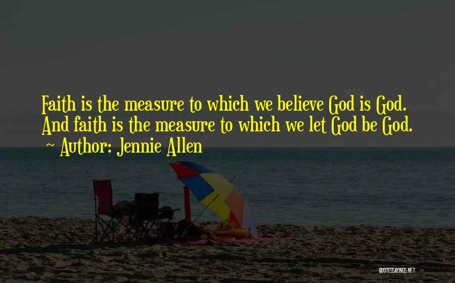 Believe To God Quotes By Jennie Allen