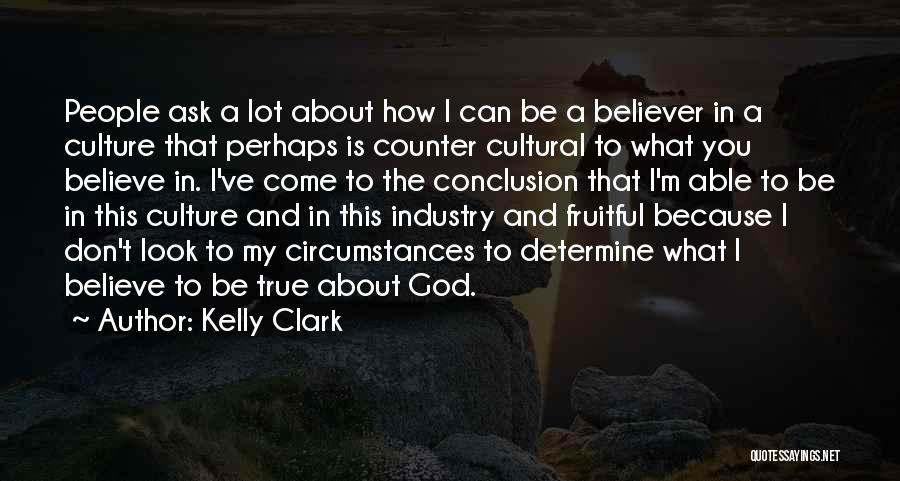 Believe To God Quotes By Kelly Clark