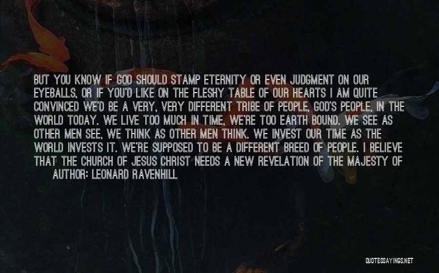 Believe To God Quotes By Leonard Ravenhill