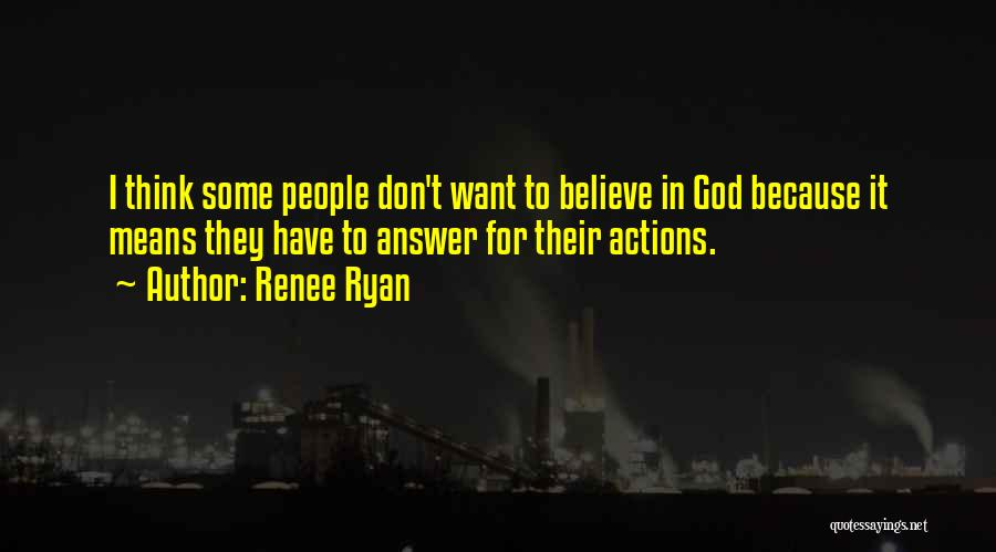 Believe To God Quotes By Renee Ryan